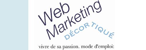 le Webmarketing décortiqué